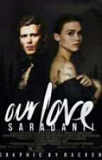 Our Love >Klaus Mikaelson  by SaraDanii