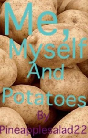 Me, Myself And Potatoes by Pineapplesalad22