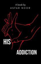 His Addiction by AsfarNoor