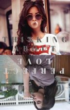 Thinking About Perfect Love (Camren) by FeelsCamrenAlways