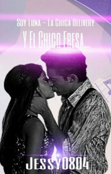 Soy Luna-La Chica Delivery Y El Chico Fresa (Lutteo FF)