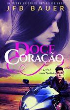 DOCE CORAÇÃO - Livro I - Amor Proibido by JfbBauer