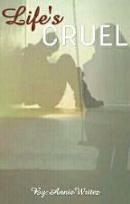 Life's Cruel by AnnieWritez
