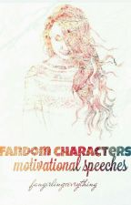 Fandom Characters Motivational Speeches by fangirlingxevrything