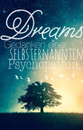 Dreams...Gedanken einer selbsternannten Psychopathin.