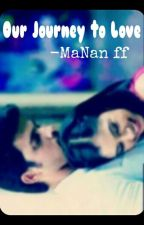 MaNan- Our Journey of LOVE. by wizard3girls
