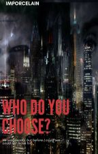 Who do you choose? ||•WOLNO PISANE•|| by imporcelain