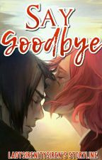 Say Goodbye by LadySirenitySiren