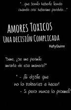 Amores Toxicos: Una Decision Complicada [EDITANDO] by KatyQuinn