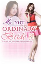 My Not Ordinary Bride !? by mymysteriousprincess
