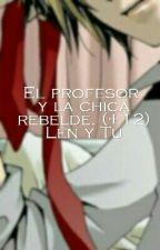 El profesor y la chica rebelde (Len y Tu) (+12) by ITALYA824