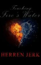 TOUCHING FIRE'S WATER || HERREN JERK by rickthesizzler06