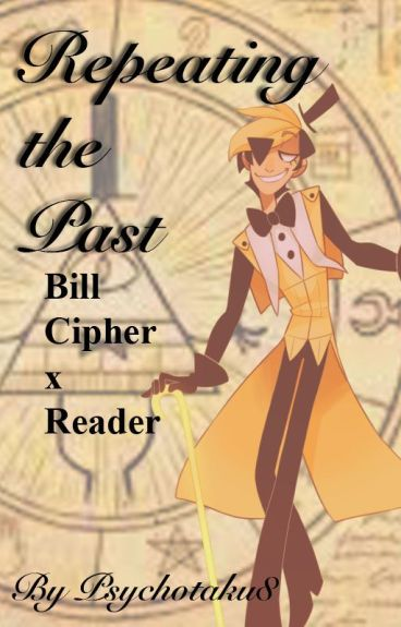 Repeating the Past: Bill Cipher x Reader