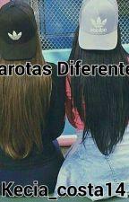 Garotas diferentes by Kecia_costa14