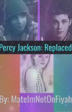 Percy Jackson: Replaced{COMPLETED} by MateImNotOnFiyah