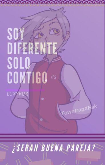 Soy diferente solo contigo. (TowntrapxEak) [Terminada]