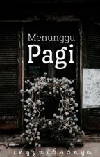 Menunggu Pagi by inggridsonyaaa