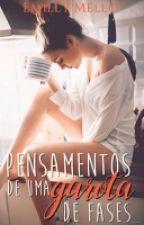 Pensamentos De Uma Garota De Fases..  by EmillyMello013