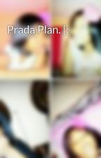 Prada Plan. [: by Meme_Colee