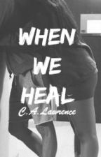 When We Heal by CALavvrence