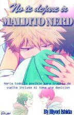 No te dejare ir MALDITO NERD by TakakuraRina