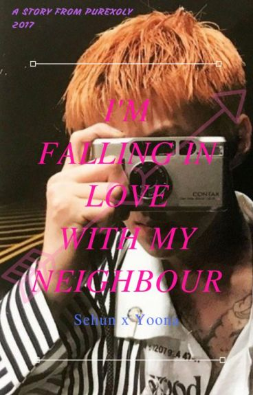 I'm Falling In Love With My Neighbour [ Sehun Yoona Fanfic]