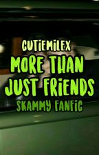 More Than Just Friends  ≫Skammy≪ [shortfic] by tuacrush