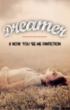 Dreamer | A Now You See Me Fanfiction by mamaaamia