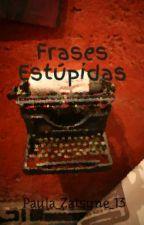 Frases Estúpidas by Paula_Zatsune_13