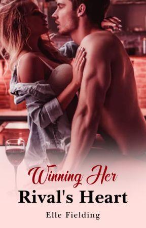 Winning Her Rival's Heart by LoveEpicLove