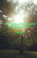 The Girl Who Played Football | H.G. by _EmJ2_