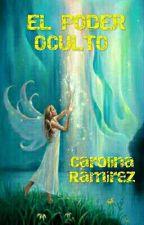 EL PODER OCULTO (Editando) by CarolinaRamirez534
