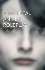 ELEMENTAL ANIMAL ROLEPLAY by xxxTheAftershocKxxx