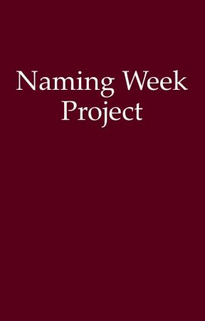 Naming Week Project by LaurEliz