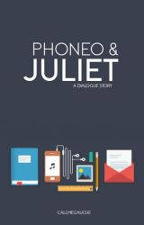 phoneo and juliet [ a dialogue story ] by callmegauche
