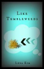 Like Tumbleweeds by oOMoonlightMelodyOo