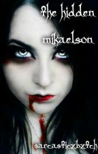 The Hidden Mikaelson by SaRcAsTiCxBxTcH