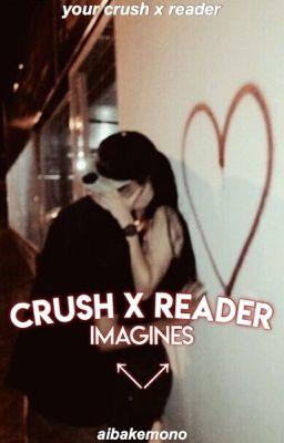 Crush x reader (LEMON) (ONESHOTS) - chane(i)l - Wattpad