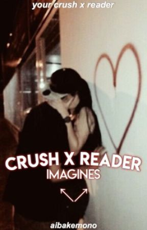 crush imagines | crush x reader - nervous (MALE!READER) - Wattpad