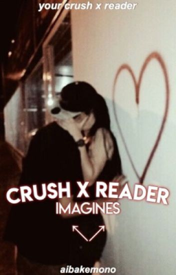 crush imagines | crush x reader - ♡ - Wattpad