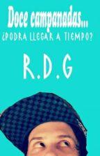 Doce Campanadas «R.D.G by MyCrazyIlusion