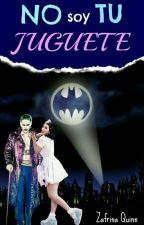 ×No Soy Tu Juguete× ||Joker y Tu|| by Zafrina_Quinn