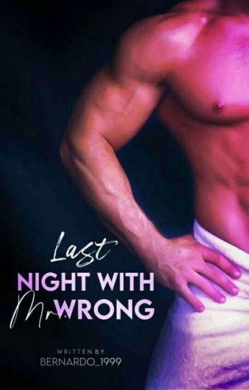 Last Night With Mr. Wrong ( Under Editing ) #Watty2016