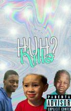 Huh? by Killa-trymebih