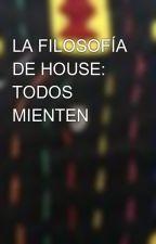 LA FILOSOFÍA DE HOUSE: TODOS MIENTEN by Isurus