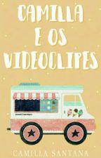 Camilla e os Videoclipes [CONCLUÍDA] by shampoodows
