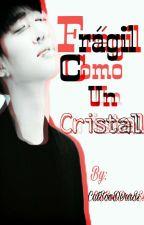 Frágil Como Un Cristal (EXO)  by CatSooDerAsS
