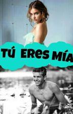 Tú eres mía.{CANCELADA} by acost4