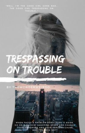 Trespassing On Trouble by Gossip_Central