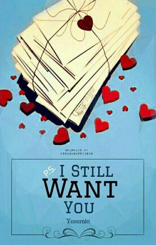 P.S I Still Want You by Yesternitt